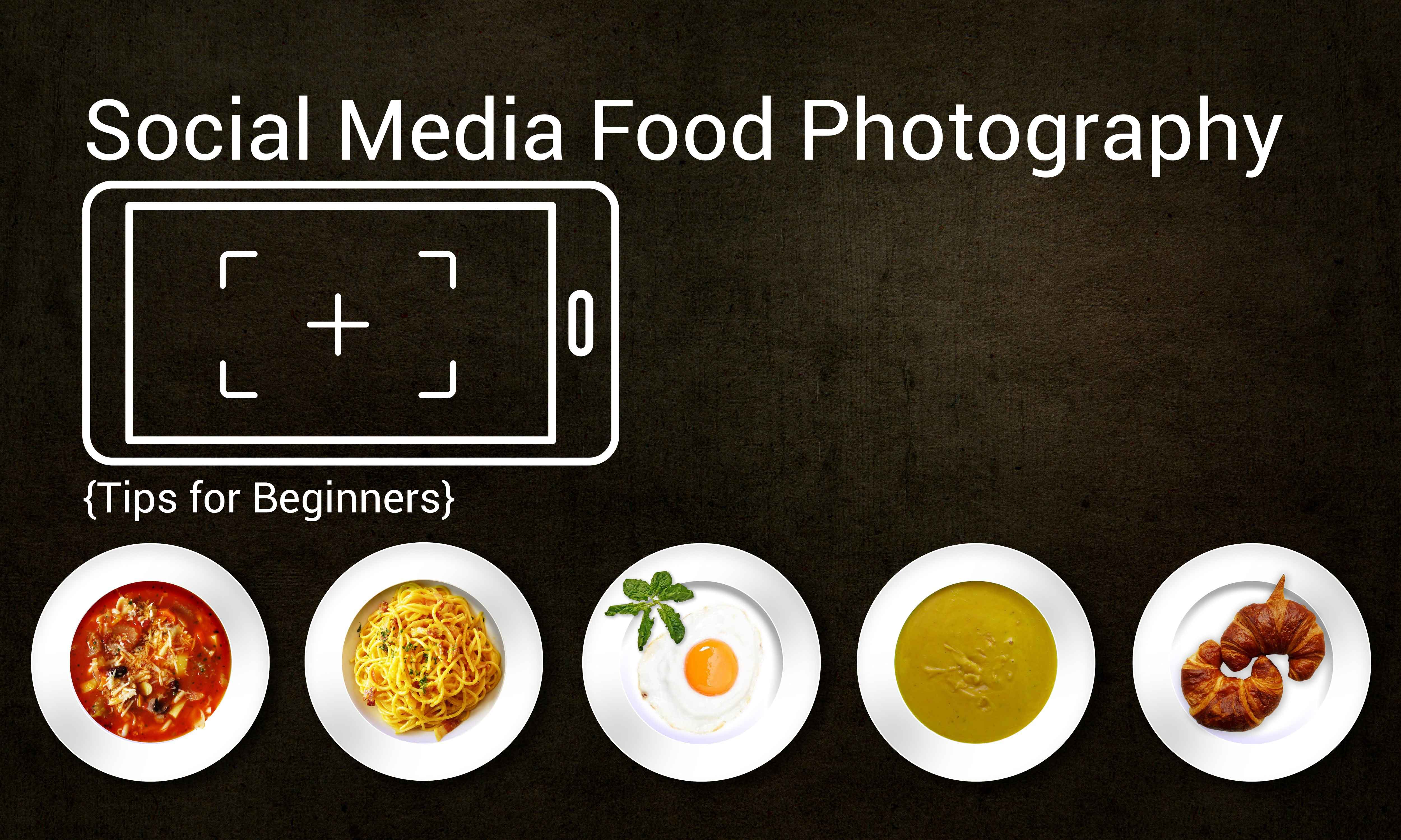 Food Photography Tips For Beginners: Social Media Food Photography Tips For Beginners